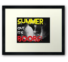 Summer out it is Boobs!! Framed Print