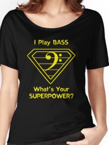 I Play Bass. What's Your Superpower? Women's Relaxed Fit T-Shirt