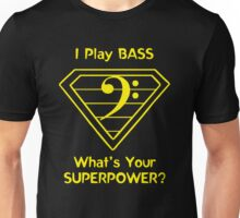 I Play Bass. What's Your Superpower? Unisex T-Shirt
