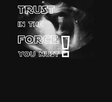 Trust in the force you must Unisex T-Shirt