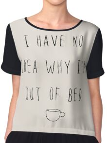 I Have No Idea Why I'm Out Of Bed  Chiffon Top