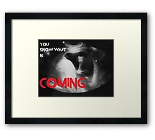 You know what is coming Framed Print