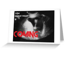 You know what is coming Greeting Card