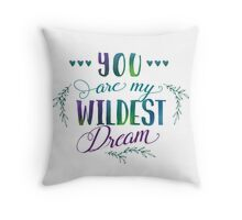 You are my Wildest Dream Throw Pillow