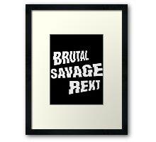 BRUTAL. SAVAGE. REKT. (BLACK-EDITION) Framed Print
