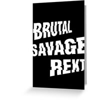 BRUTAL. SAVAGE. REKT. (BLACK-EDITION) Greeting Card