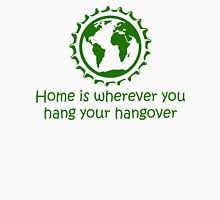 Home is wherever you hang your hangover Unisex T-Shirt