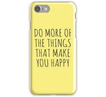 DO MORE OF THE THINGS THAT MAKE YOU HAPPY iPhone Case/Skin