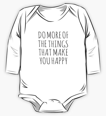 DO MORE OF THE THINGS THAT MAKE YOU HAPPY One Piece - Long Sleeve