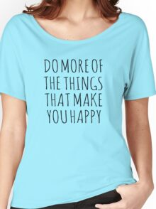 DO MORE OF THE THINGS THAT MAKE YOU HAPPY Women's Relaxed Fit T-Shirt