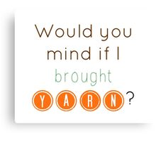 Would you mind if I brought yarn? Canvas Print