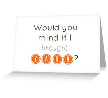 Would you mind if I brought yarn? Greeting Card