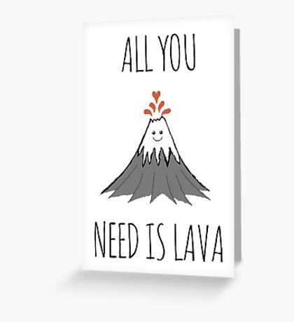 AllYouNeedIsLava! Greeting Card