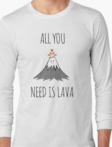 All you need is lava ! Long Sleeve T-Shirt