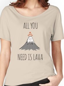 AllYouNeedIsLava! Women's Relaxed Fit T-Shirt