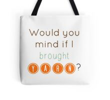 Would you mind if I brought yarn? Tote Bag