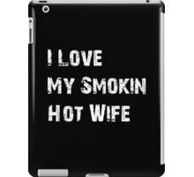 My Smokin Hot Wife iPad Case/Skin