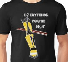 Everything You're Not Unisex T-Shirt