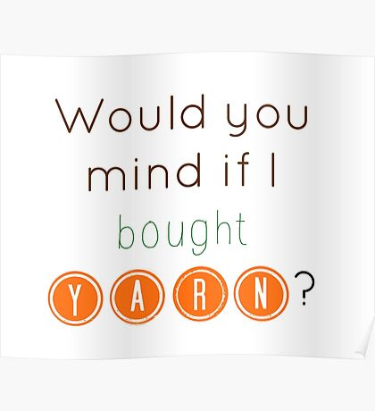 Would you mind if I bought yarn? Poster