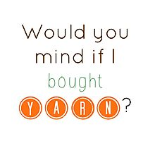 Would you mind if I bought yarn? Photographic Print