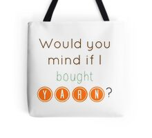 Would you mind if I bought yarn? Tote Bag