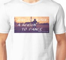 Give the World a Reason to Dance Unisex T-Shirt