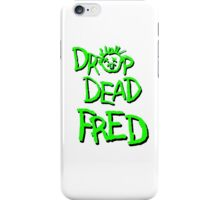 Drop dead fred iPhone Case/Skin