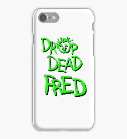 Drop dead fred iPhone Case/Skin