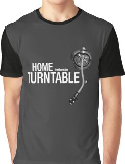 Home is where the Turntable is Graphic T-Shirt