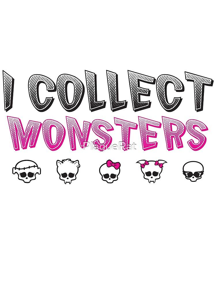 I Collect Monster High Dolls - Monster High T-Shirt by PlagueRat