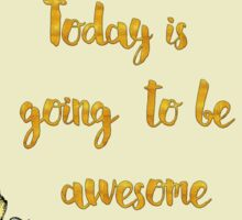 Today is going to be awesome Sticker
