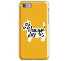 Home is where your dog is iPhone Case/Skin