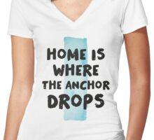 Home is where the anchor drops Women's Fitted V-Neck T-Shirt