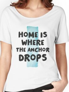 Home is where the anchor drops Women's Relaxed Fit T-Shirt