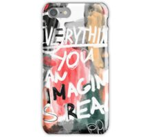 Evwrything you can imagine is real d8 iPhone Case/Skin