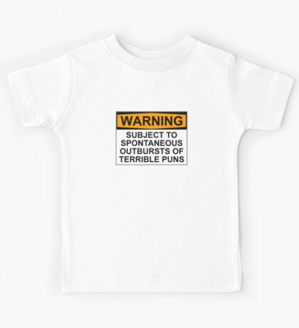 WARNING: SUBJECT TO SPONTANEOUS OUTBURSTS OF TERRIBLE PUNS Kids Tee