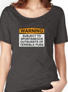 WARNING: SUBJECT TO SPONTANEOUS OUTBURSTS OF TERRIBLE PUNS Women's Relaxed Fit T-Shirt