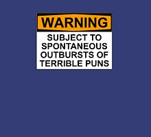WARNING: SUBJECT TO SPONTANEOUS OUTBURSTS OF TERRIBLE PUNS Unisex T-Shirt