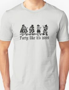 Party Like It's 1699 Unisex T-Shirt