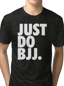 Just Do BJJ (Brazilian Jiu Jitsu) Tri-blend T-Shirt