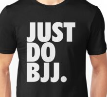 Just Do BJJ (Brazilian Jiu Jitsu) Unisex T-Shirt
