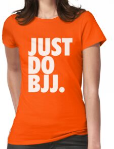 Just Do BJJ (Brazilian Jiu Jitsu) Womens Fitted T-Shirt