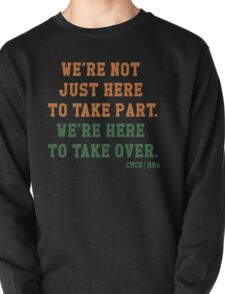We're Not Here Just To Take Part We're Here To Take Over - McGregor Pullover