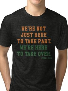 We're Not Here Just To Take Part We're Here To Take Over - McGregor Tri-blend T-Shirt