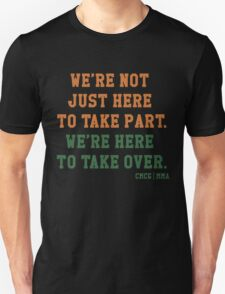 We're Not Here Just To Take Part We're Here To Take Over - McGregor Unisex T-Shirt