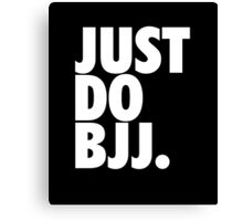 Just Do BJJ (Brazilian Jiu Jitsu) Canvas Print
