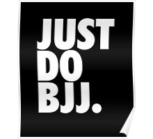 Just Do BJJ (Brazilian Jiu Jitsu) Poster