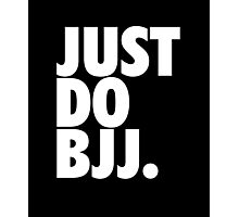 Just Do BJJ (Brazilian Jiu Jitsu) Photographic Print