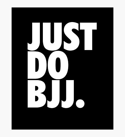 Just Do BJJ (Brazilian Jiu Jitsu) Photographic Print