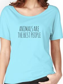 Animals are the best people. Women's Relaxed Fit T-Shirt